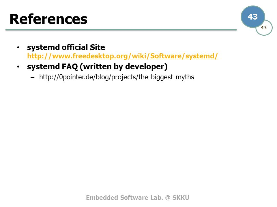 Embedded Software Lab. @ SKKU 43 systemd official Site http://www.freedesktop.org/wiki/Software/systemd/ http://www.freedesktop.org/wiki/Software/syst