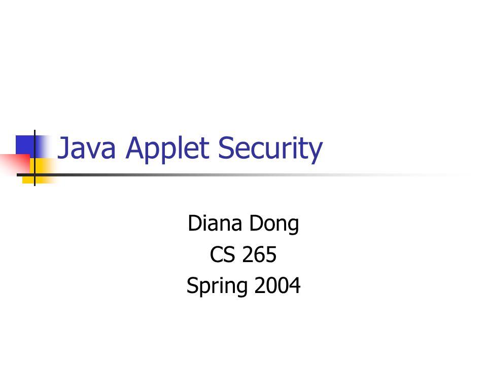Java Applet Security Diana Dong CS 265 Spring 2004