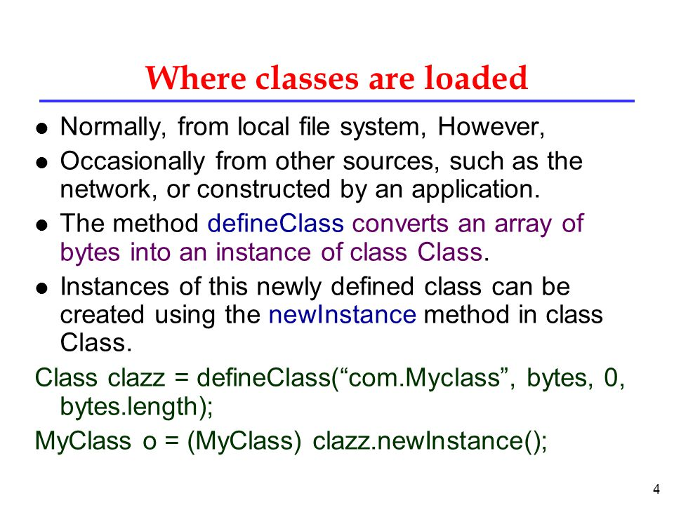 4 Where classes are loaded l Normally, from local file system, However, l Occasionally from other sources, such as the network, or constructed by an application.