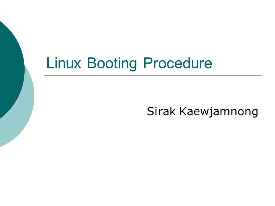 Linux Booting Procedure Sirak Kaewjamnong