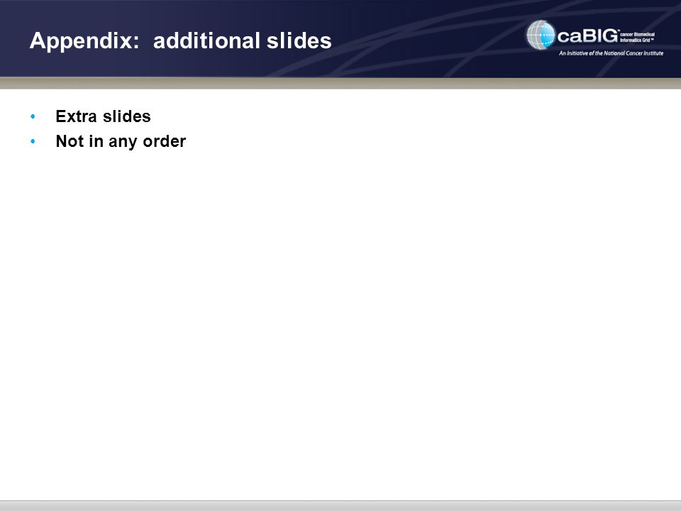 Appendix: additional slides Extra slides Not in any order