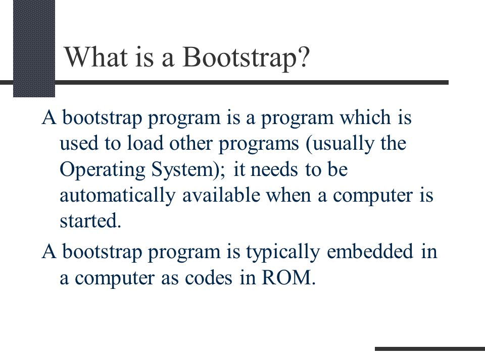 What is a Bootstrap.