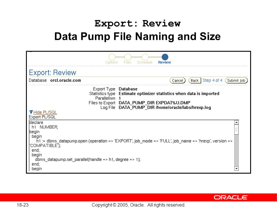 Copyright © 2005, Oracle. All rights reserved. 18-23 Export: Review Data Pump File Naming and Size