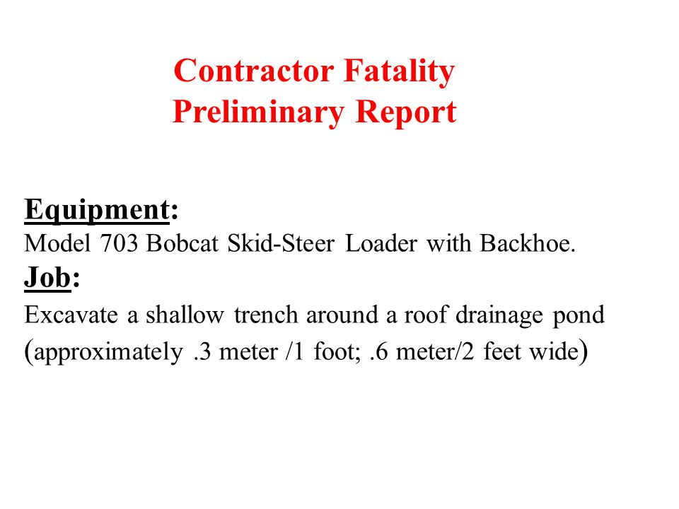 Equipment: Model 703 Bobcat Skid-Steer Loader with Backhoe. Job: Excavate a shallow trench around a roof drainage pond ( approximately.3 meter /1 foot