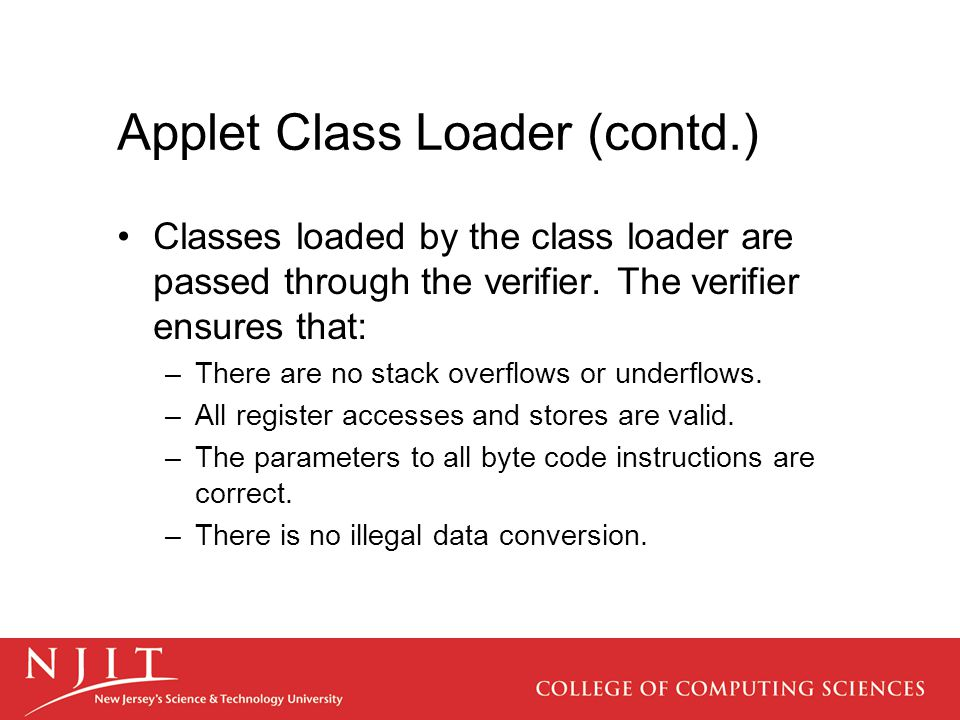 Applet Class Loader (contd.) Classes loaded by the class loader are passed through the verifier.