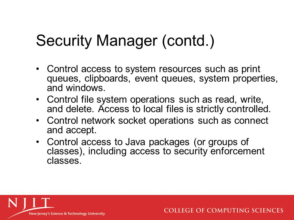 Security Manager (contd.) Control access to system resources such as print queues, clipboards, event queues, system properties, and windows.