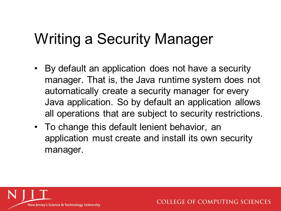 Writing a Security Manager By default an application does not have a security manager.