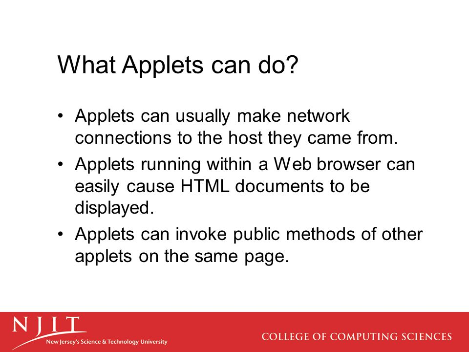 What Applets can do. Applets can usually make network connections to the host they came from.