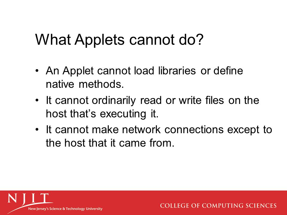 What Applets cannot do. An Applet cannot load libraries or define native methods.