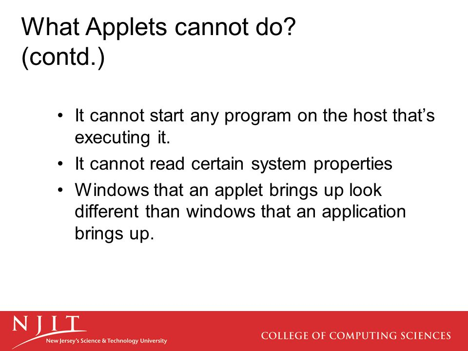 What Applets cannot do. (contd.) It cannot start any program on the host that's executing it.
