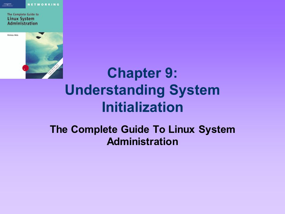 Chapter 9: Understanding System Initialization The Complete Guide To Linux System Administration