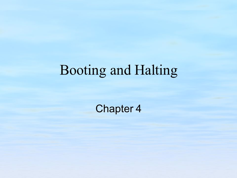Chapter Objectives Examine the sequence of events that occur when a system is booted.