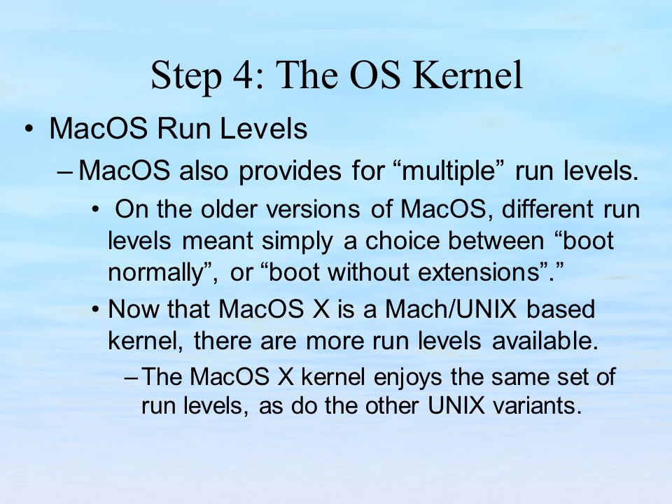 Step 4: The OS Kernel MacOS Run Levels –MacOS also provides for multiple run levels.