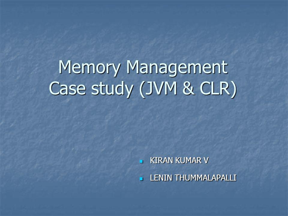 Memory Management Case study (JVM & CLR) KIRAN KUMAR V KIRAN KUMAR V LENIN THUMMALAPALLI LENIN THUMMALAPALLI