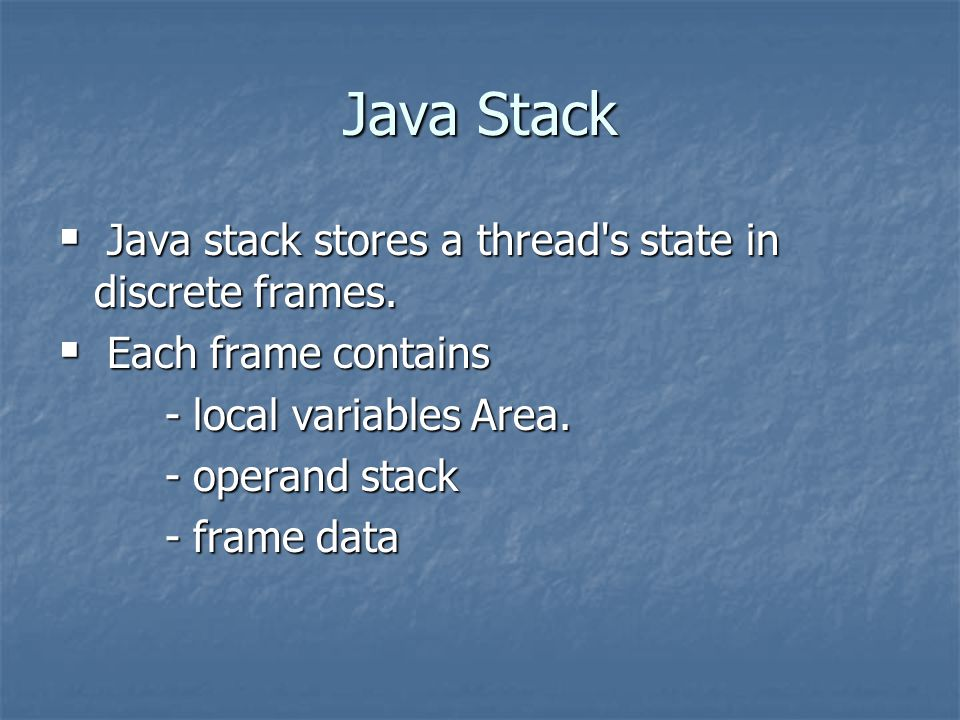Java Stack  Java stack stores a thread s state in discrete frames.