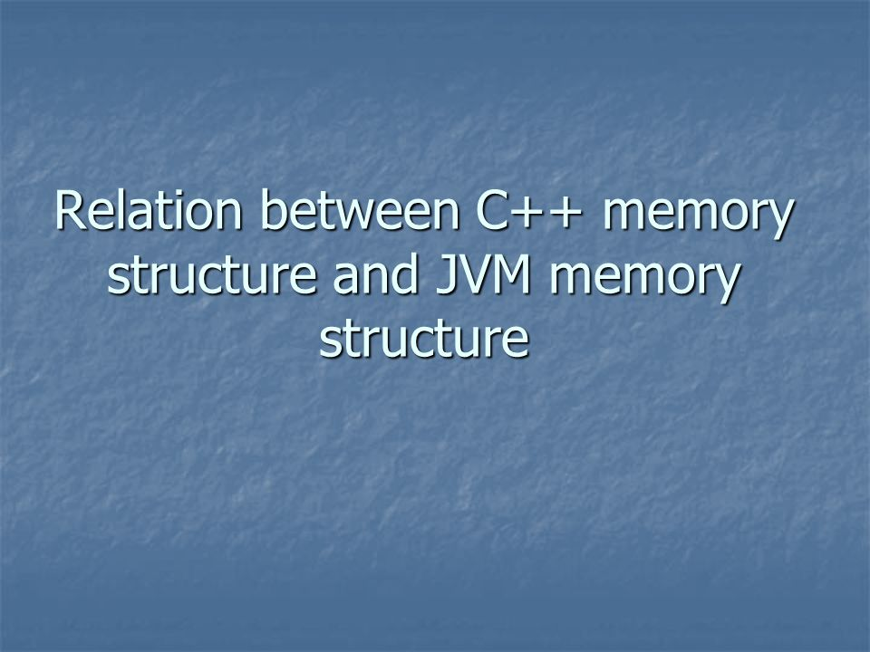 Relation between C++ memory structure and JVM memory structure