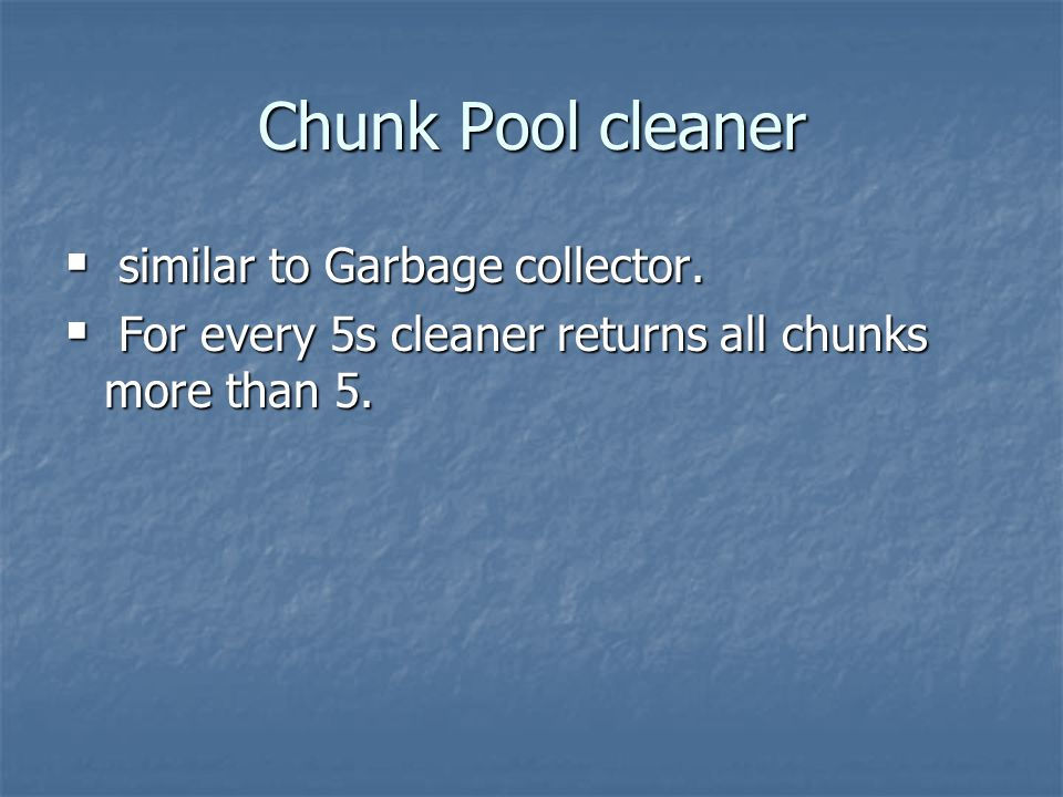 Chunk Pool cleaner  similar to Garbage collector.