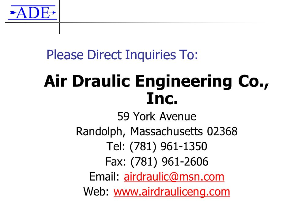 Please Direct Inquiries To: Air Draulic Engineering Co., Inc.