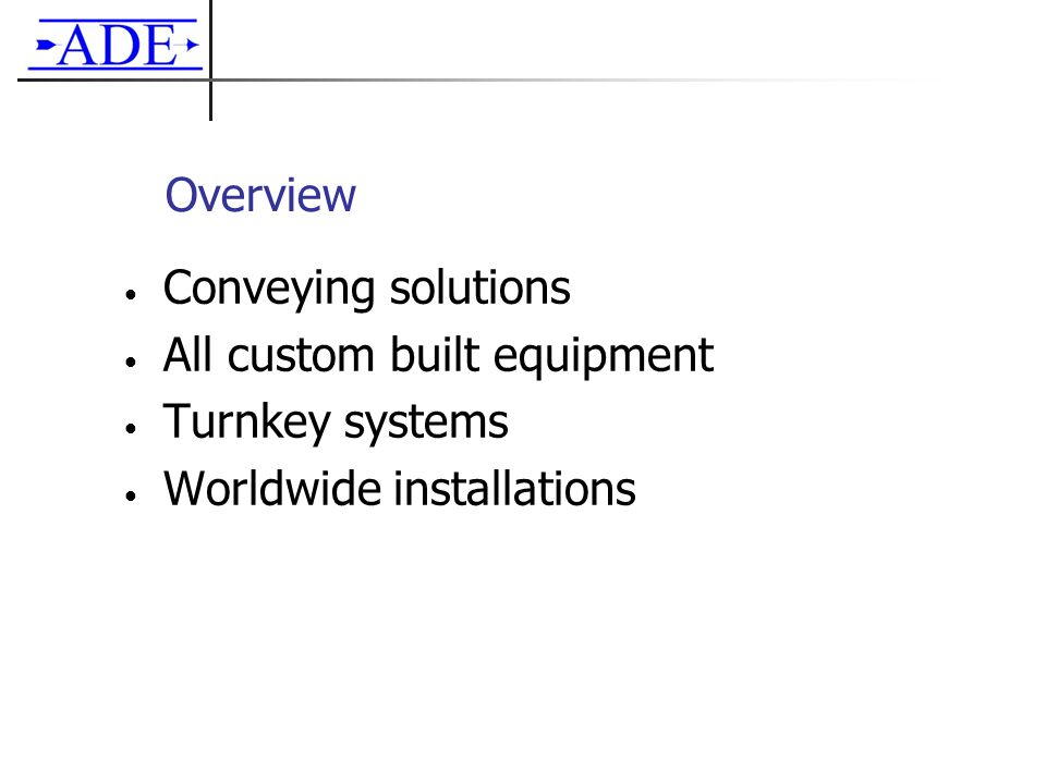 Overview Conveying solutions All custom built equipment Turnkey systems Worldwide installations