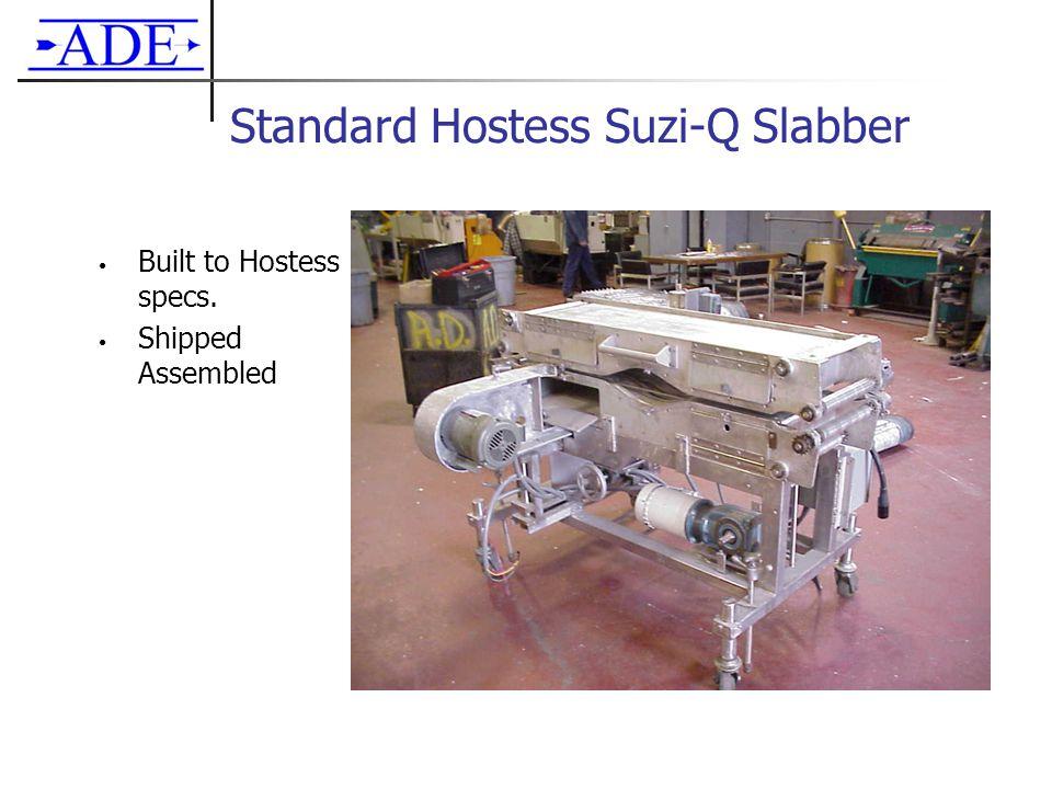 Standard Hostess Suzi-Q Slabber Built to Hostess specs. Shipped Assembled