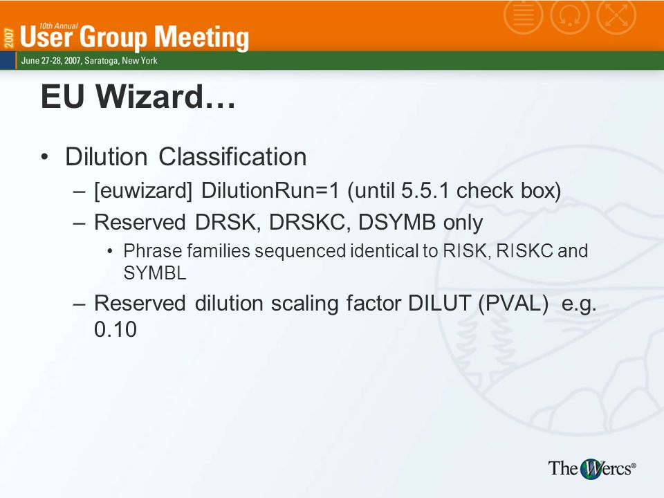 EU Wizard… Dilution Classification –[euwizard] DilutionRun=1 (until 5.5.1 check box) –Reserved DRSK, DRSKC, DSYMB only Phrase families sequenced ident