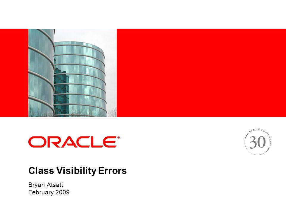 Class Visibility Errors Bryan Atsatt February 2009