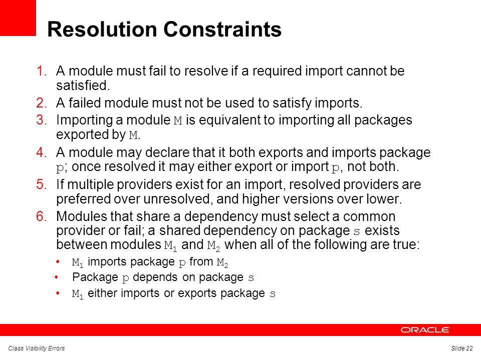 Class Visibility ErrorsSlide 22 Resolution Constraints 1.A module must fail to resolve if a required import cannot be satisfied.