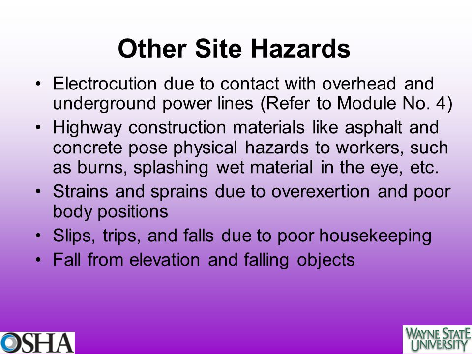 Other Site Hazards Electrocution due to contact with overhead and underground power lines (Refer to Module No. 4) Highway construction materials like