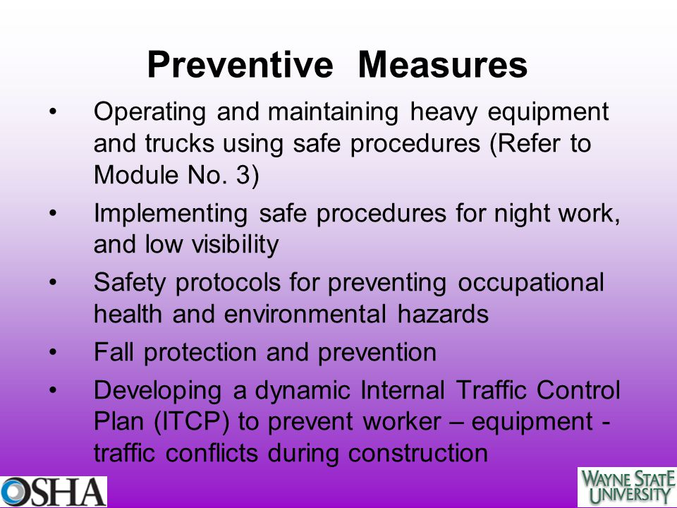 Preventive Measures Operating and maintaining heavy equipment and trucks using safe procedures (Refer to Module No. 3) Implementing safe procedures fo