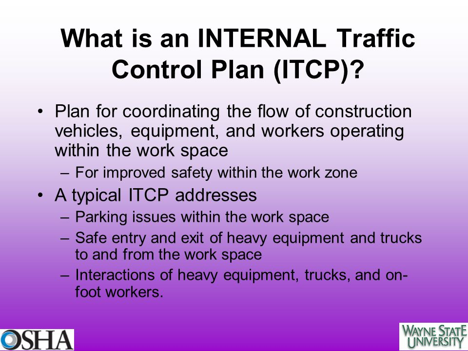 What is an INTERNAL Traffic Control Plan (ITCP)? Plan for coordinating the flow of construction vehicles, equipment, and workers operating within the