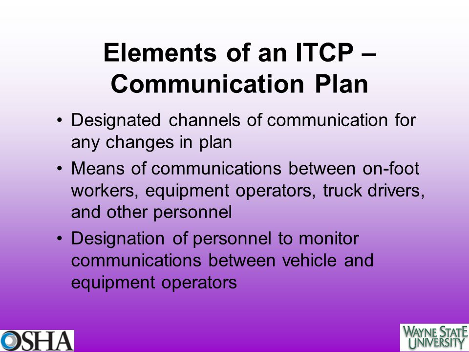 Elements of an ITCP – Communication Plan Designated channels of communication for any changes in plan Means of communications between on-foot workers,