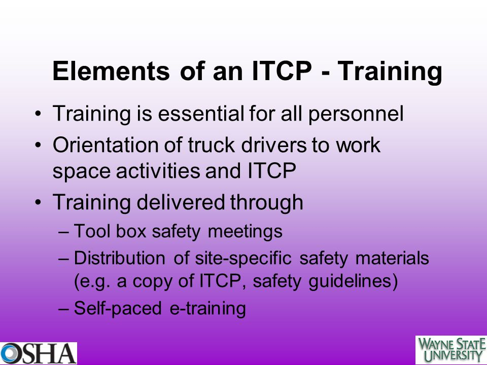 Elements of an ITCP - Training Training is essential for all personnel Orientation of truck drivers to work space activities and ITCP Training deliver