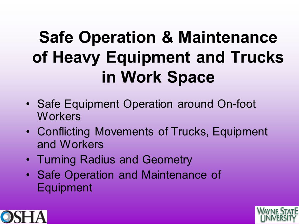 Safe Operation & Maintenance of Heavy Equipment and Trucks in Work Space Safe Equipment Operation around On-foot Workers Conflicting Movements of Truc
