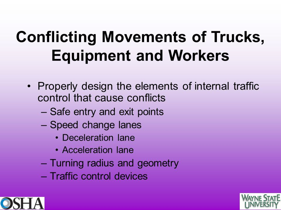 Properly design the elements of internal traffic control that cause conflicts –Safe entry and exit points –Speed change lanes Deceleration lane Accele
