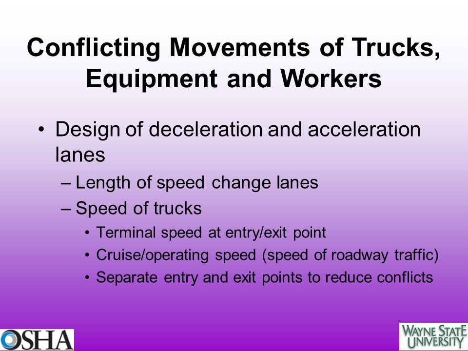 Design of deceleration and acceleration lanes –Length of speed change lanes –Speed of trucks Terminal speed at entry/exit point Cruise/operating speed