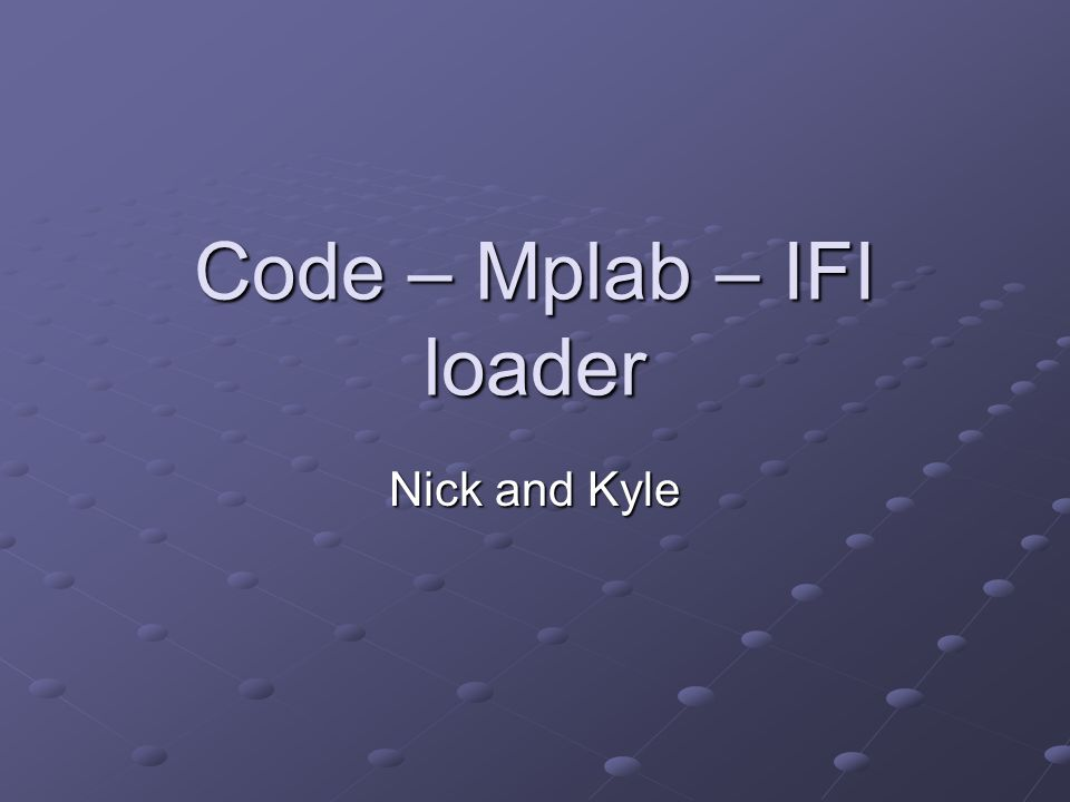 Code – Mplab – IFI loader Nick and Kyle