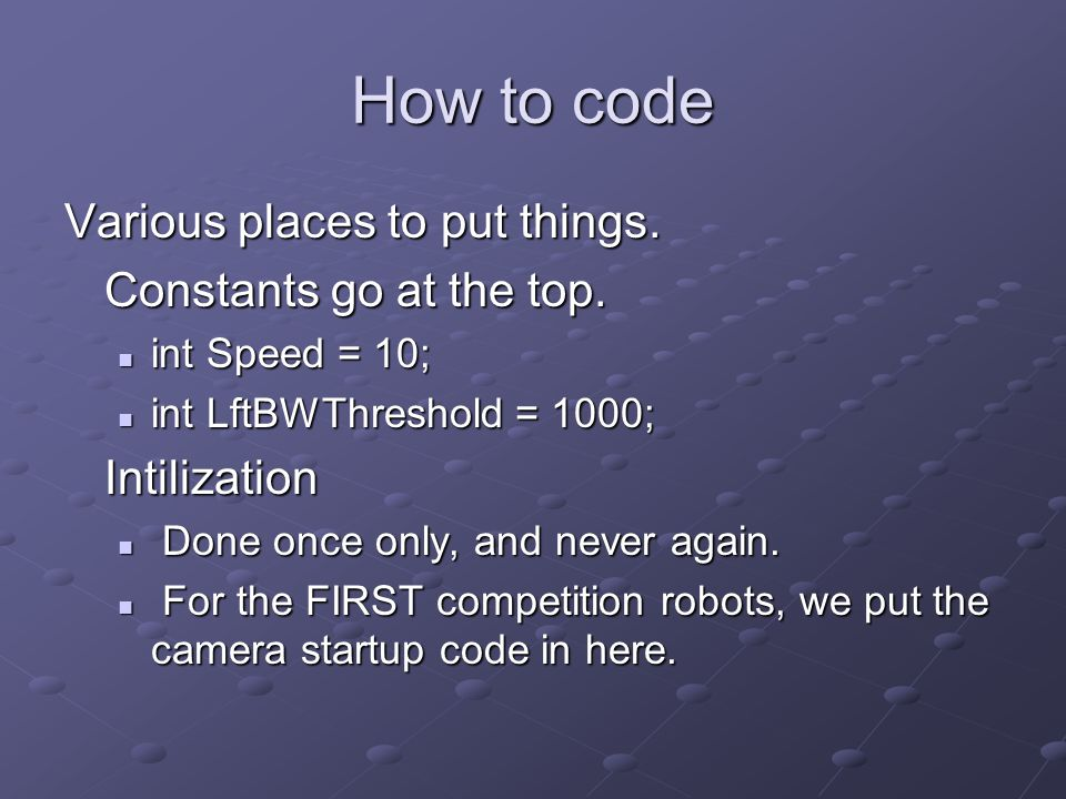 How to code Various places to put things. Constants go at the top.