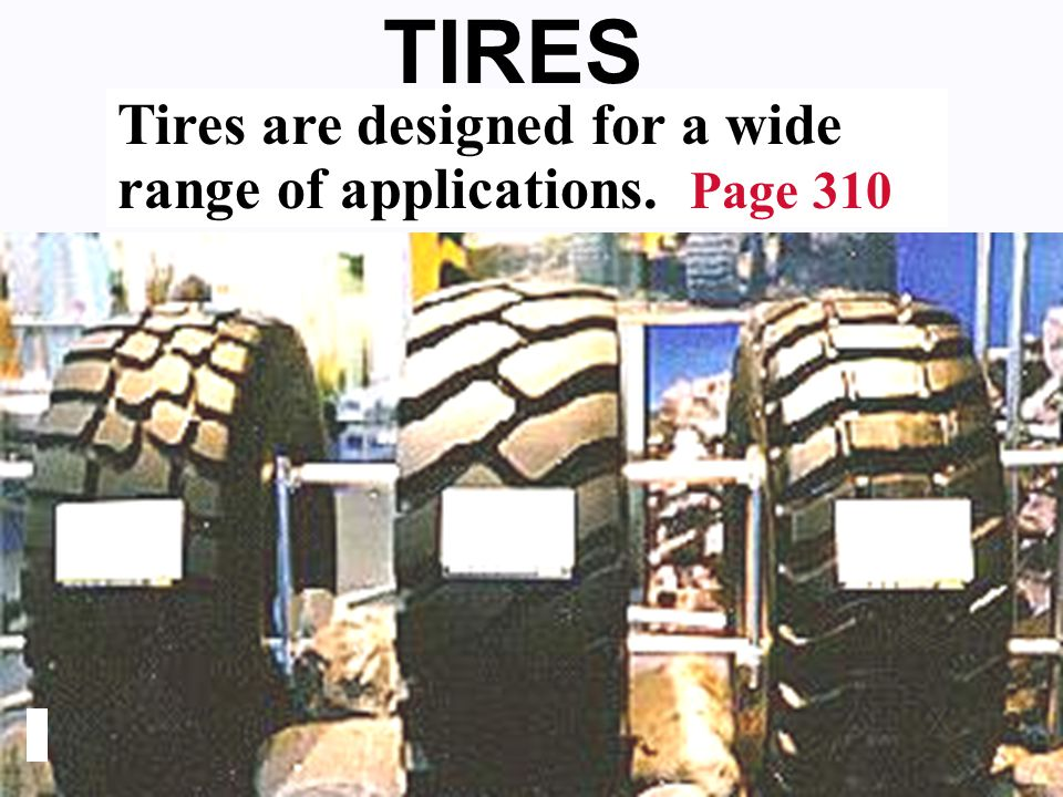 TIRES Tires are designed for a wide range of applications. Page 310