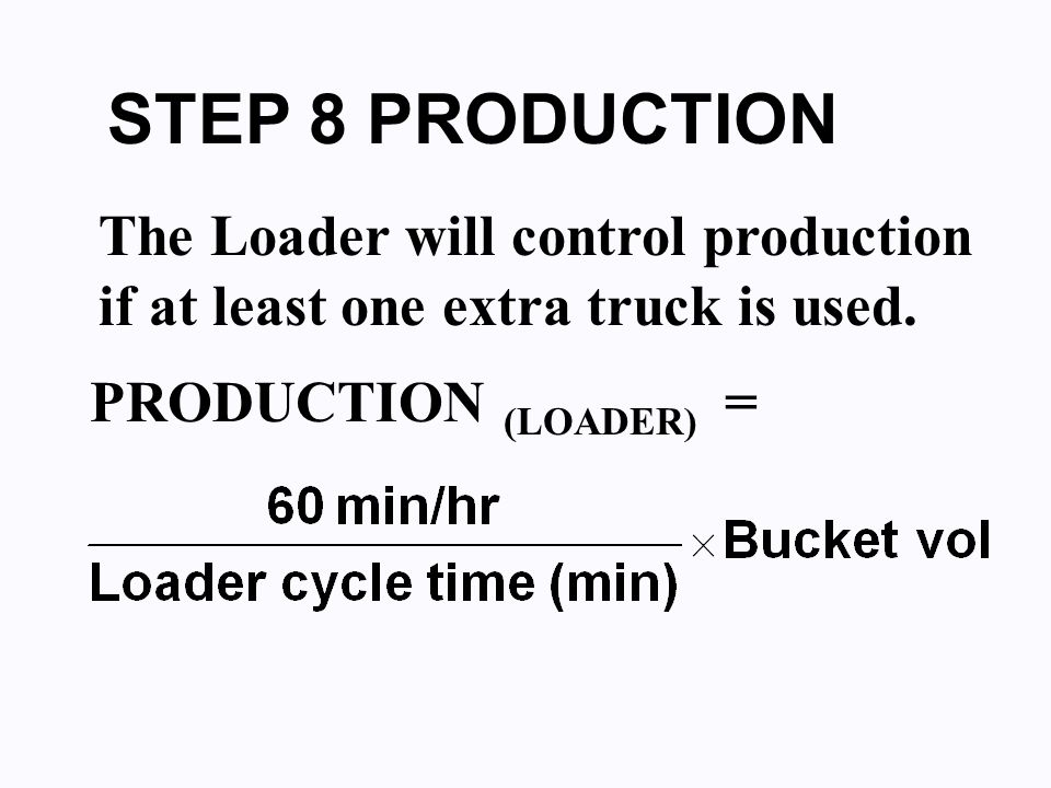 STEP 8 PRODUCTION The Loader will control production if at least one extra truck is used.