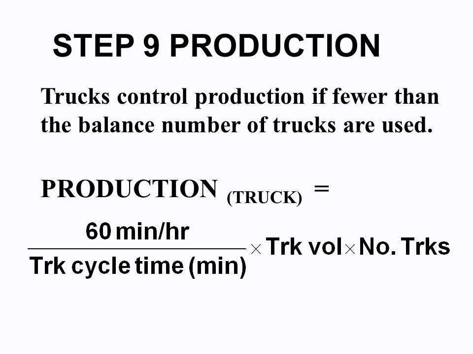 STEP 9 PRODUCTION Trucks control production if fewer than the balance number of trucks are used.