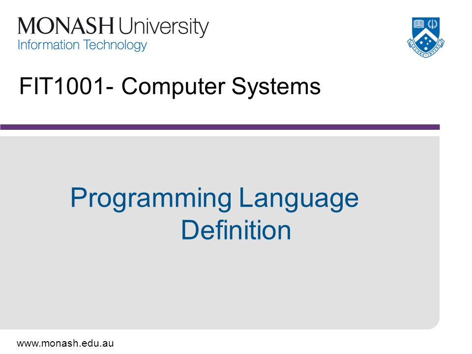 www.monash.edu.au FIT1001- Computer Systems Programming Language Definition