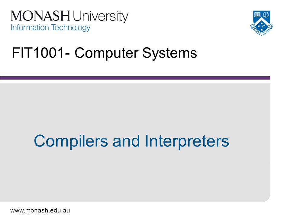 www.monash.edu.au FIT1001- Computer Systems Compilers and Interpreters
