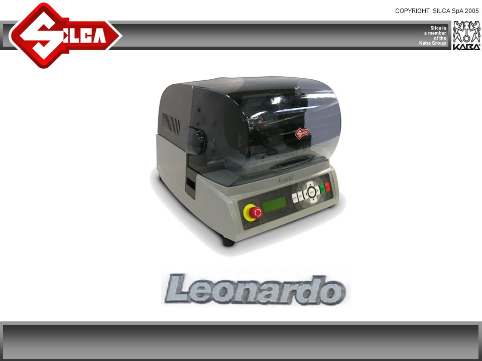 COPYRIGHT SILCA SpA 2005 Silca is a member of the Kaba Group LEONARDO Key Loader – Technical Characteristics: Functions – Performance  Key stacker for 20 to 30 keys (max.), adjustable according to key dimensions.