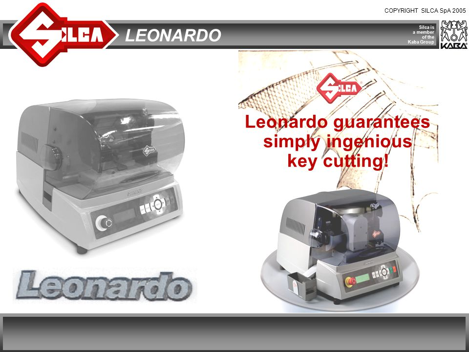 COPYRIGHT SILCA SpA 2005 Silca is a member of the Kaba Group LEONARDO Automatic Loader – Operating Characteristics  Dedicated device to ensure key stop position in the special clamp.