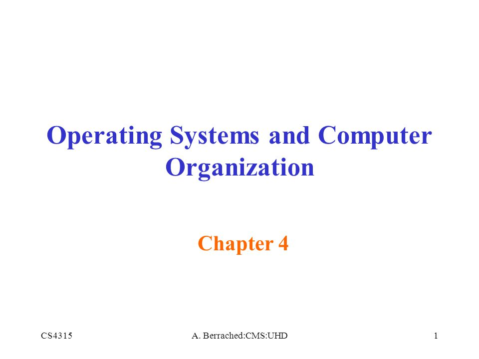 CS4315A. Berrached:CMS:UHD1 Operating Systems and Computer Organization Chapter 4
