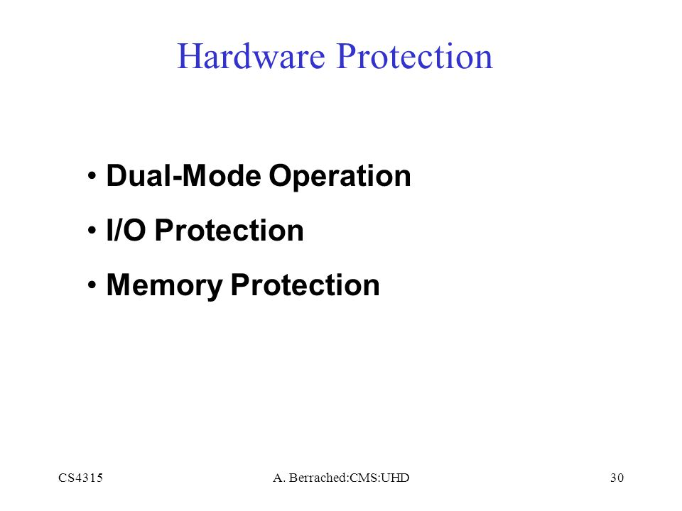CS4315A. Berrached:CMS:UHD30 Hardware Protection Dual-Mode Operation I/O Protection Memory Protection