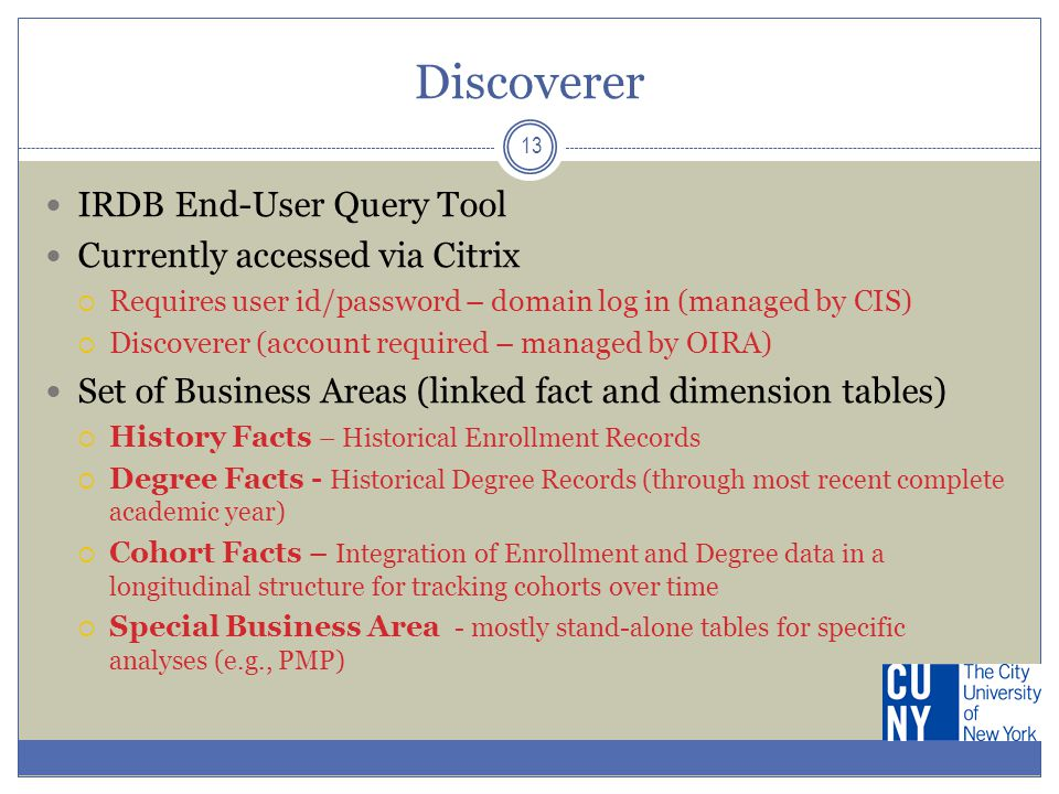 Discoverer 13 IRDB End-User Query Tool Currently accessed via Citrix  Requires user id/password – domain log in (managed by CIS)  Discoverer (accoun