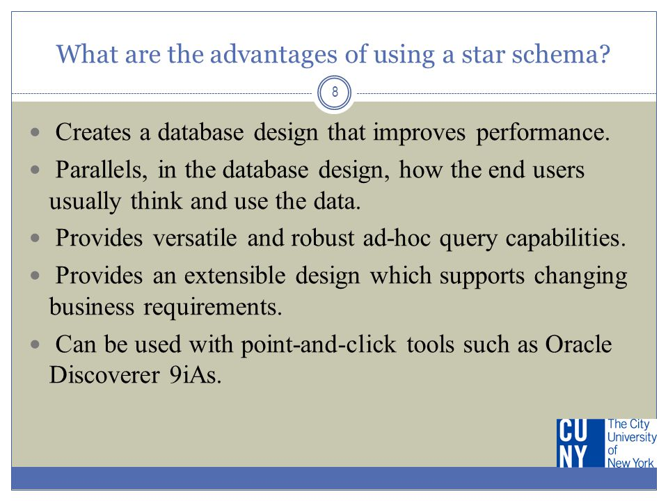 What are the advantages of using a star schema? 8 Creates a database design that improves performance. Parallels, in the database design, how the end