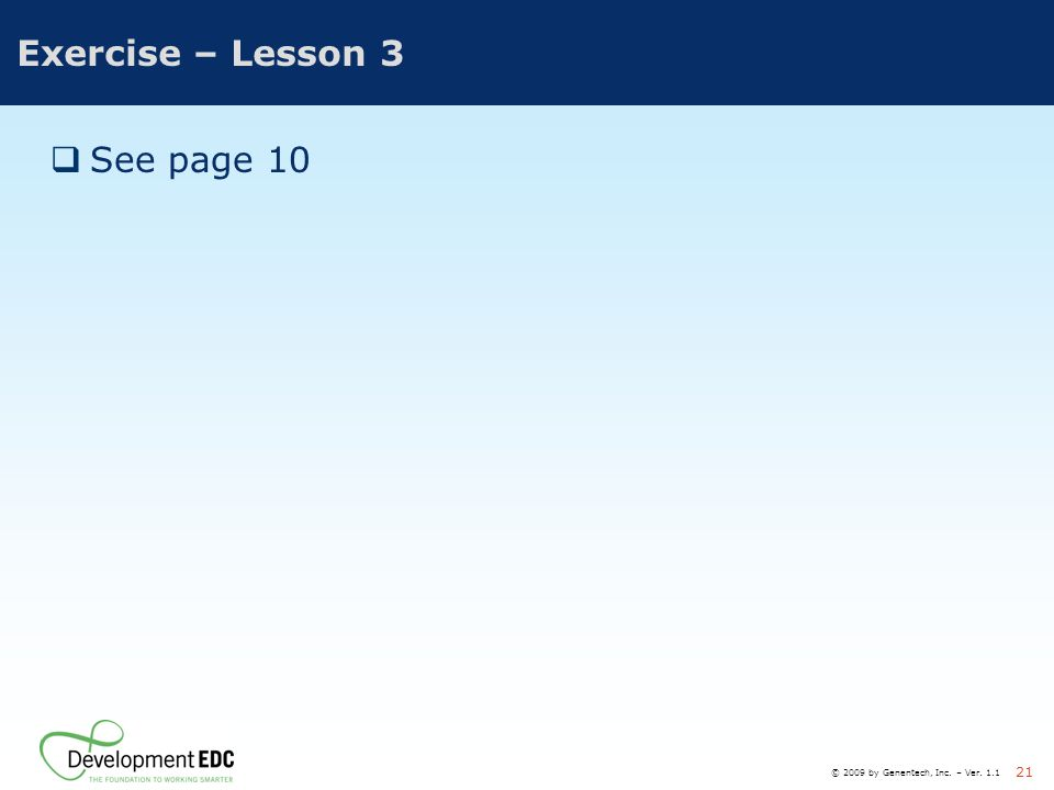 © 2009 by Genentech, Inc. – Ver. 1.1 21 Exercise – Lesson 3  See page 10