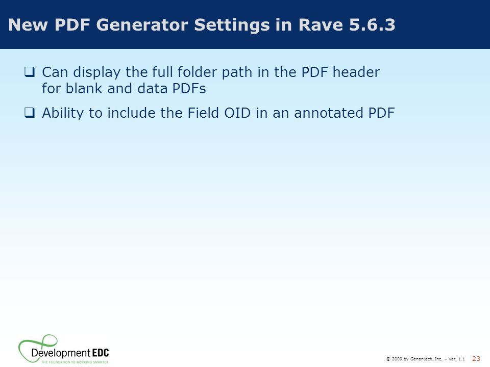 © 2009 by Genentech, Inc. – Ver. 1.1 23 New PDF Generator Settings in Rave 5.6.3  Can display the full folder path in the PDF header for blank and da